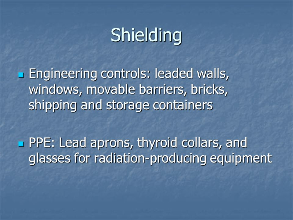 Shielding Engineering controls: leaded walls, windows, movable barriers, bricks, shipping and storage containers.
