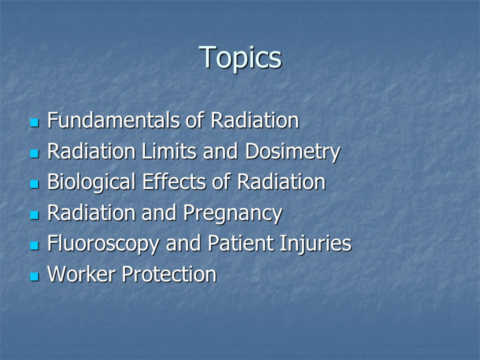 Topics Fundamentals of Radiation Radiation Limits and Dosimetry