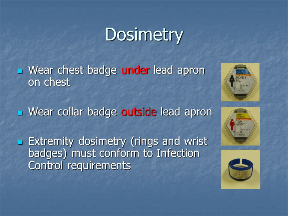 Dosimetry Wear chest badge under lead apron on chest
