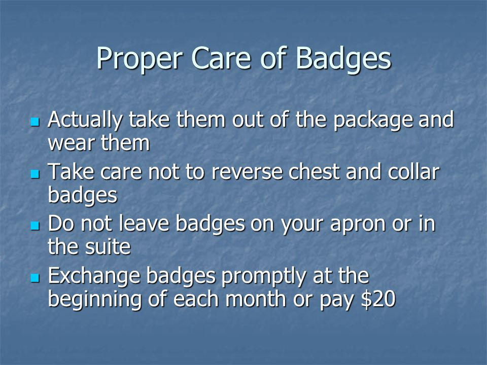 Proper Care of Badges Actually take them out of the package and wear them. Take care not to reverse chest and collar badges.