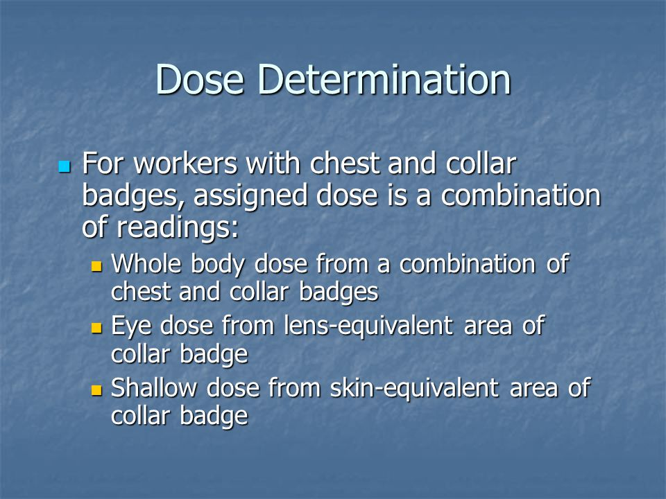 Dose Determination For workers with chest and collar badges, assigned dose is a combination of readings: