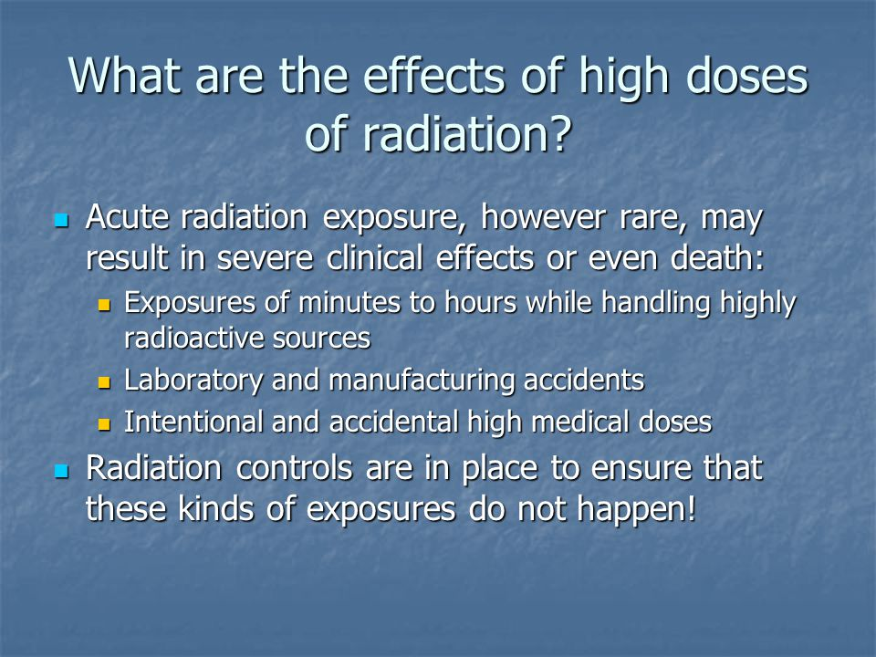 What are the effects of high doses of radiation