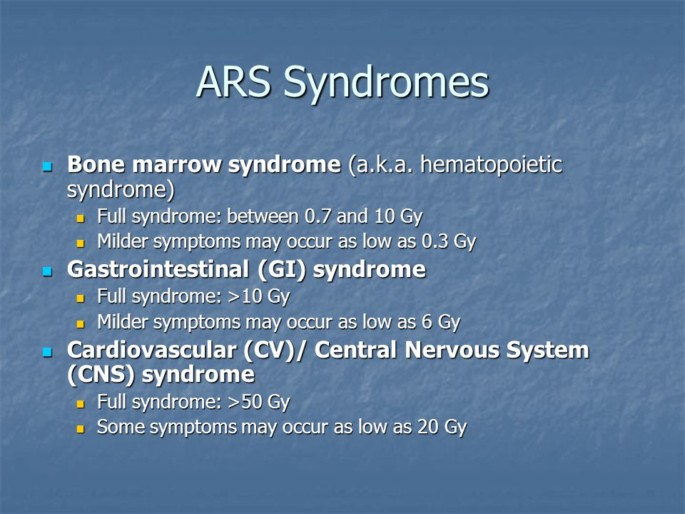 ARS Syndromes Bone marrow syndrome (a.k.a. hematopoietic syndrome)