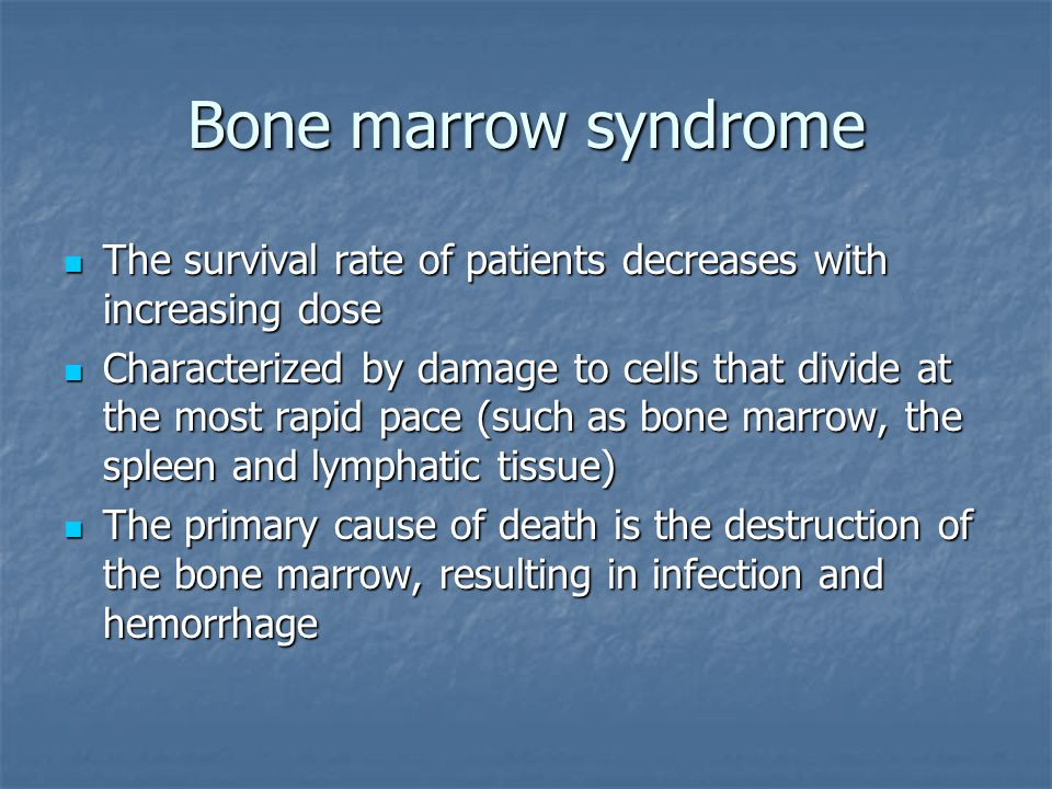 Bone marrow syndrome The survival rate of patients decreases with increasing dose.