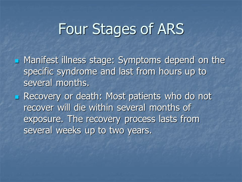 Four Stages of ARS Manifest illness stage: Symptoms depend on the specific syndrome and last from hours up to several months.