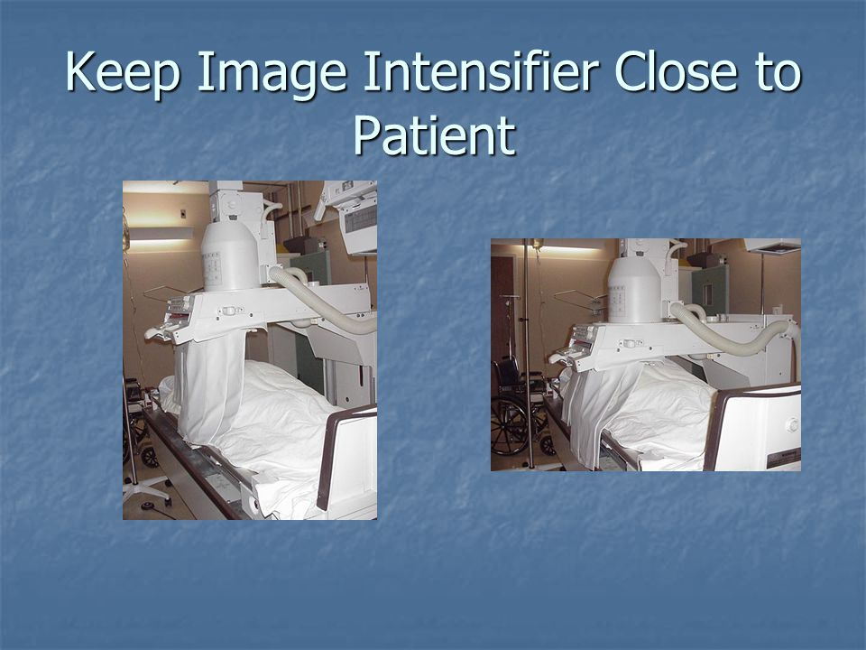Keep Image Intensifier Close to Patient