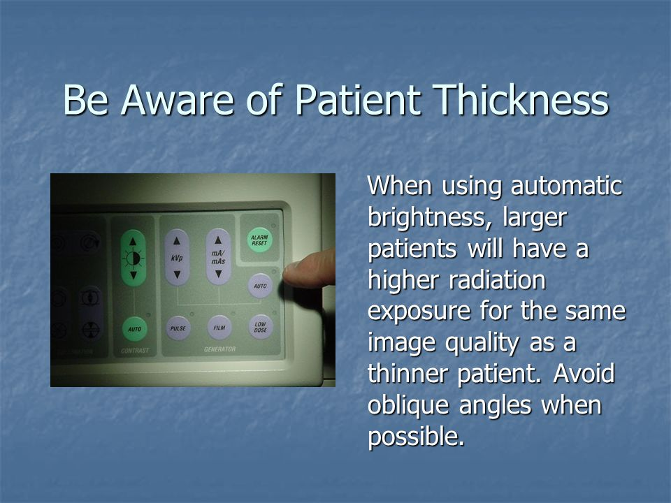 Be Aware of Patient Thickness