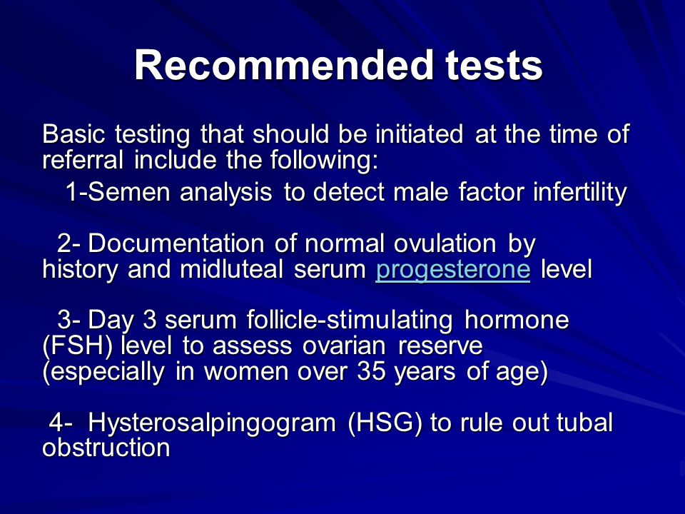 Recommended tests Basic testing that should be initiated at the time of referral include the following:
