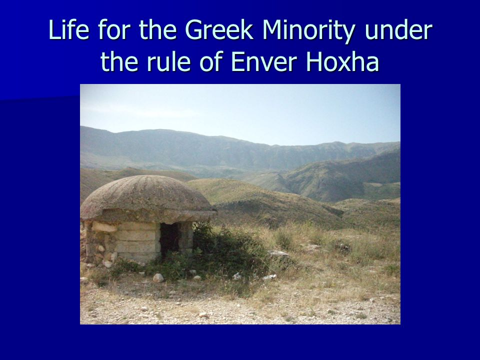 Life for the Greek Minority under the rule of Enver Hoxha