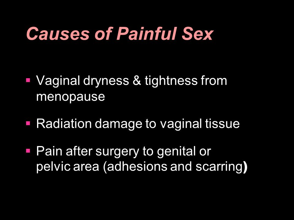 Causes of Painful Sex Vaginal dryness & tightness from menopause