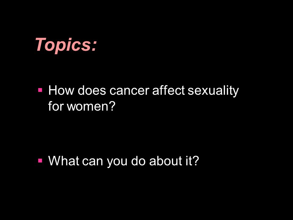 Topics: How does cancer affect sexuality for women