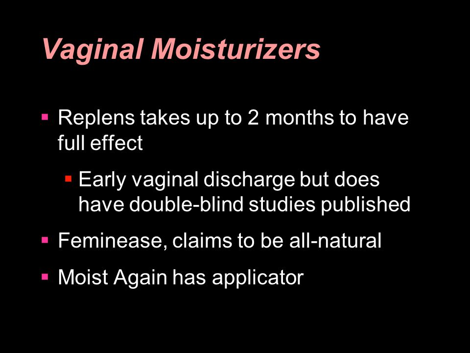 Vaginal Moisturizers Replens takes up to 2 months to have full effect