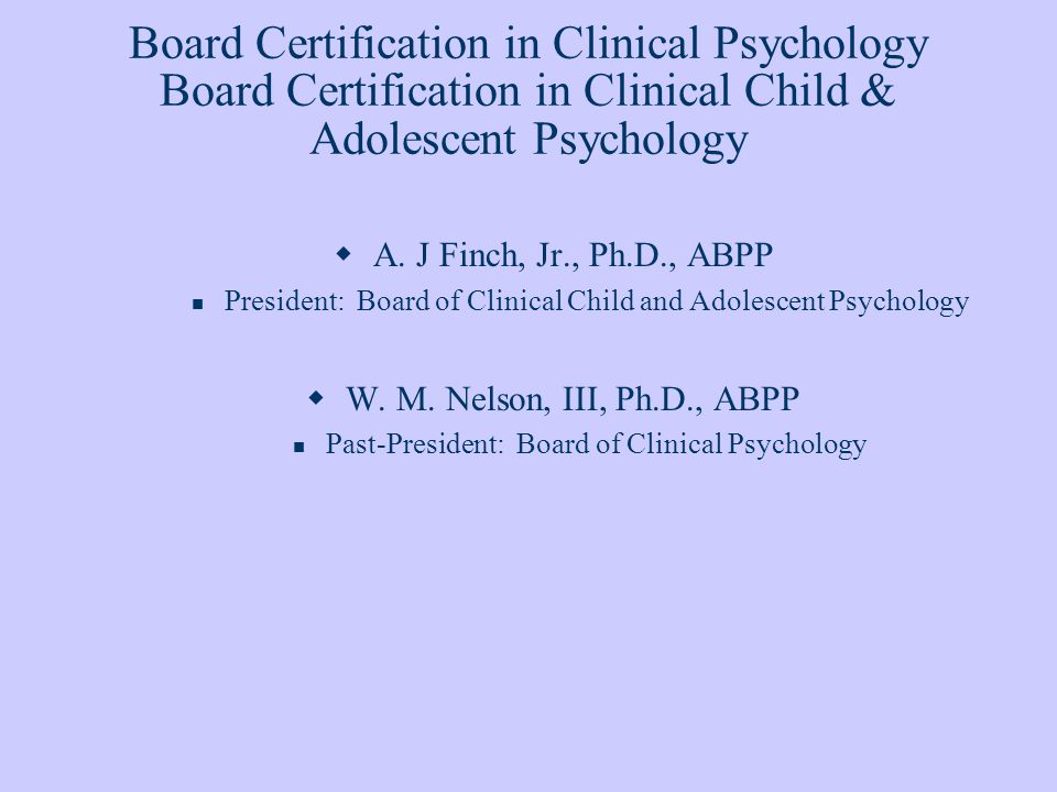 Board Certification in Clinical Psychology Board Certification in Clinical Child & Adolescent Psychology