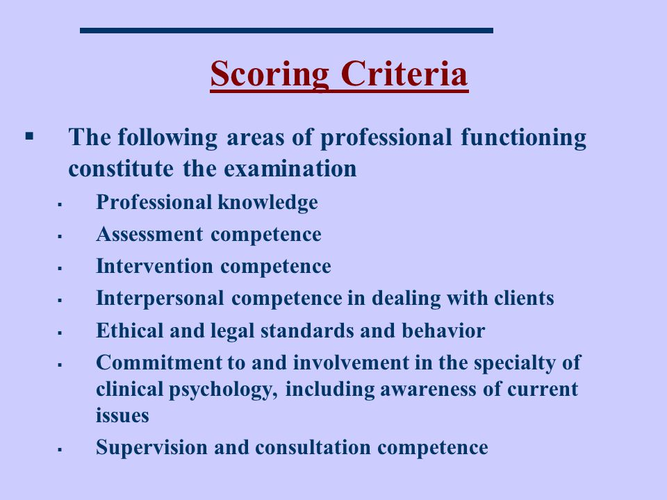 Scoring Criteria The following areas of professional functioning constitute the examination. Professional knowledge.