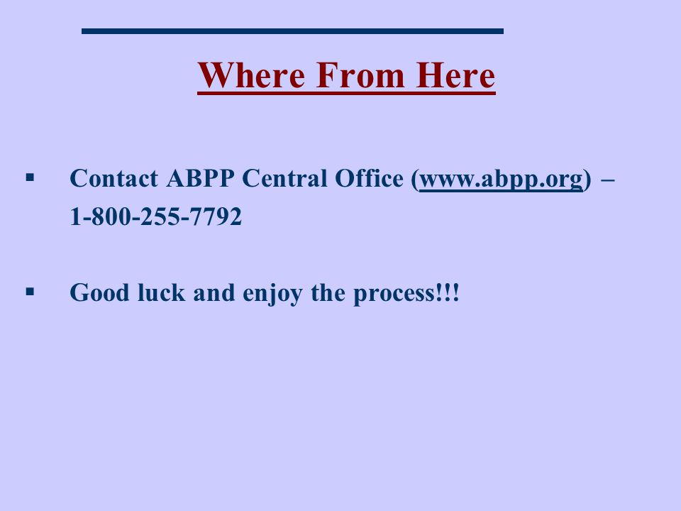 Where From Here Contact ABPP Central Office (www.abpp.org) –