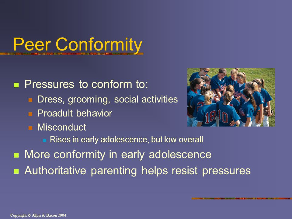 Peer Conformity Pressures to conform to: