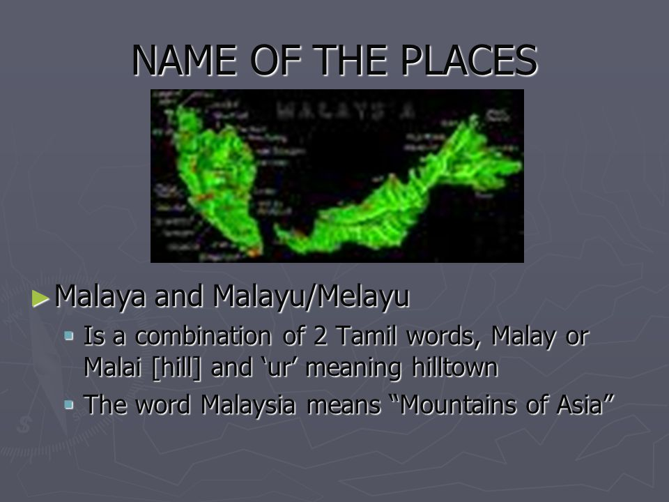 NAME OF THE PLACES Malaya and Malayu/Melayu