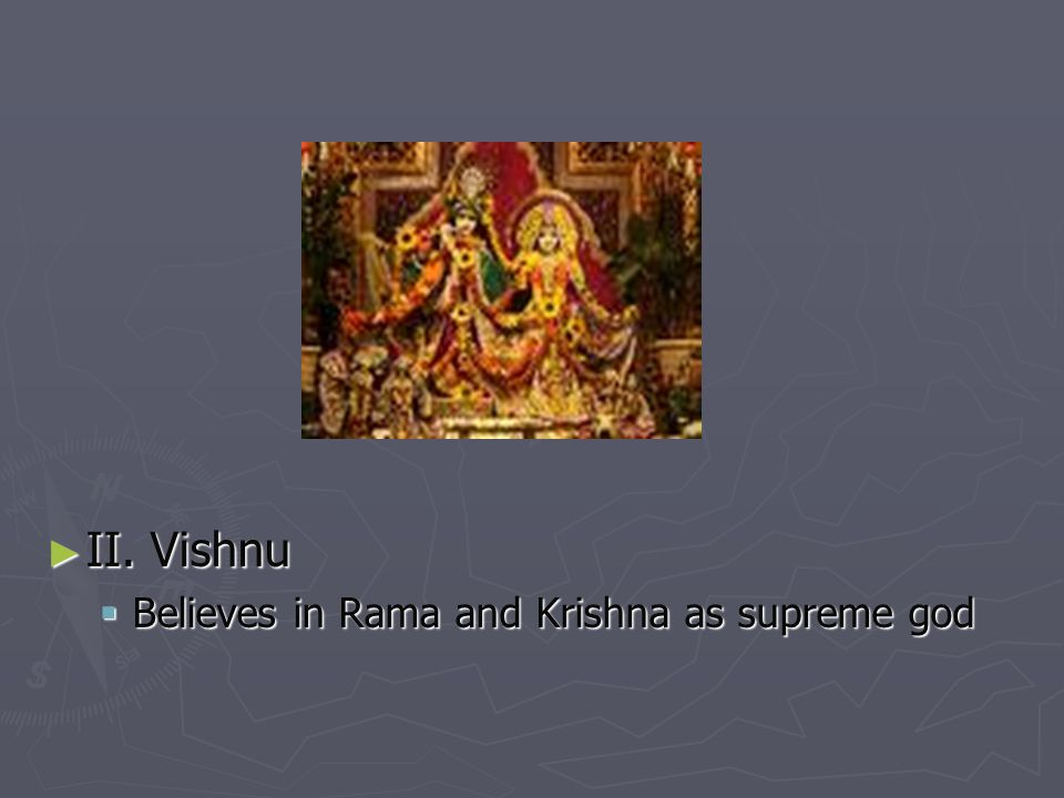 II. Vishnu Believes in Rama and Krishna as supreme god