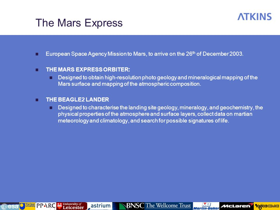 The Mars Express European Space Agency Mission to Mars, to arrive on the 26th of December 2003. THE MARS EXPRESS ORBITER: