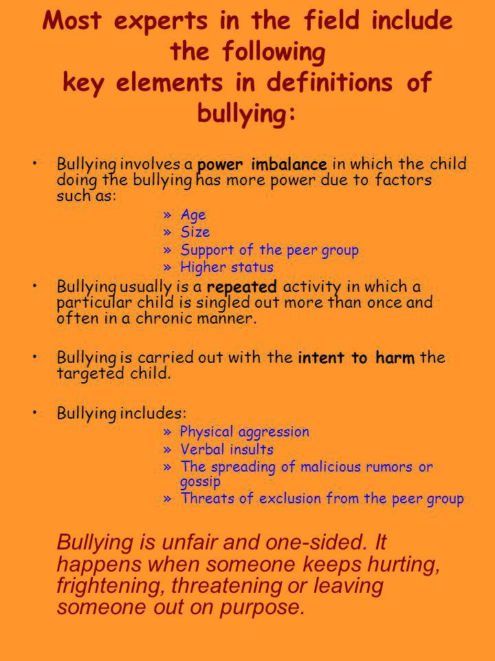Most experts in the field include the following key elements in definitions of bullying: