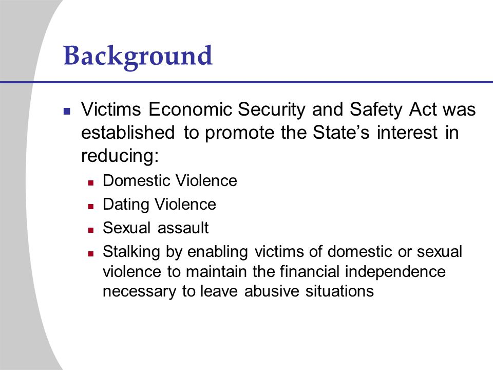 Background Victims Economic Security and Safety Act was established to promote the State's interest in reducing: