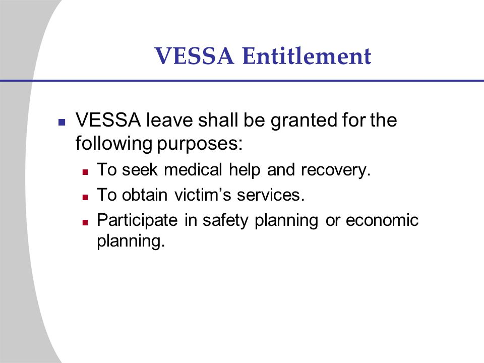 VESSA Entitlement VESSA leave shall be granted for the following purposes: To seek medical help and recovery.