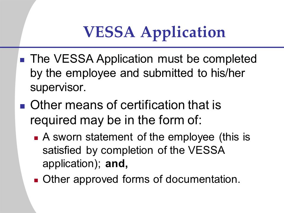 VESSA Application The VESSA Application must be completed by the employee and submitted to his/her supervisor.