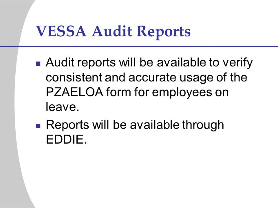 VESSA Audit Reports Audit reports will be available to verify consistent and accurate usage of the PZAELOA form for employees on leave.