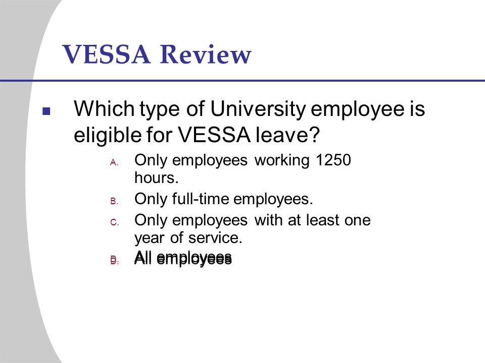 VESSA Review Which type of University employee is eligible for VESSA leave Only employees working 1250 hours.