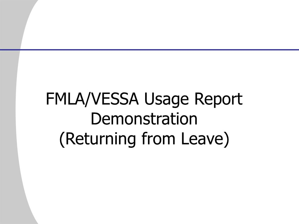 FMLA/VESSA Usage Report Demonstration (Returning from Leave)