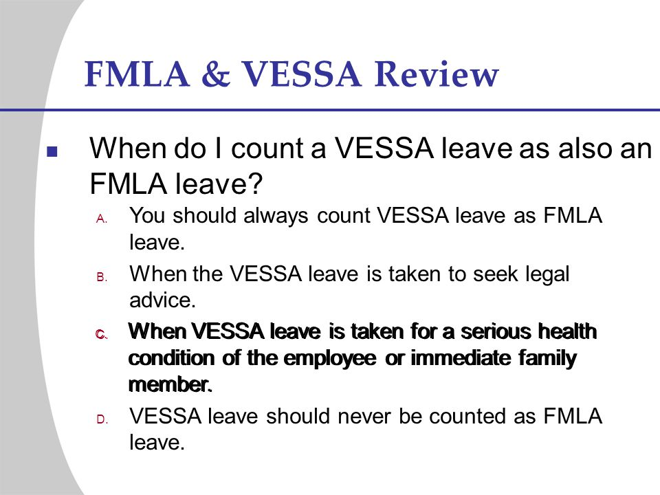 FMLA & VESSA Review When do I count a VESSA leave as also an FMLA leave You should always count VESSA leave as FMLA leave.