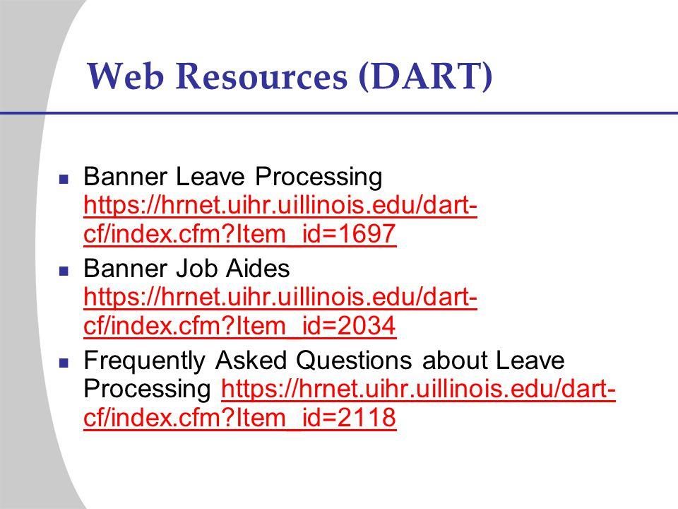 Web Resources (DART) Banner Leave Processing https://hrnet.uihr.uillinois.edu/dart-cf/index.cfm Item_id=1697.