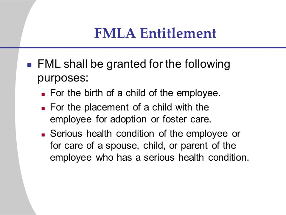FMLA Entitlement FML shall be granted for the following purposes: