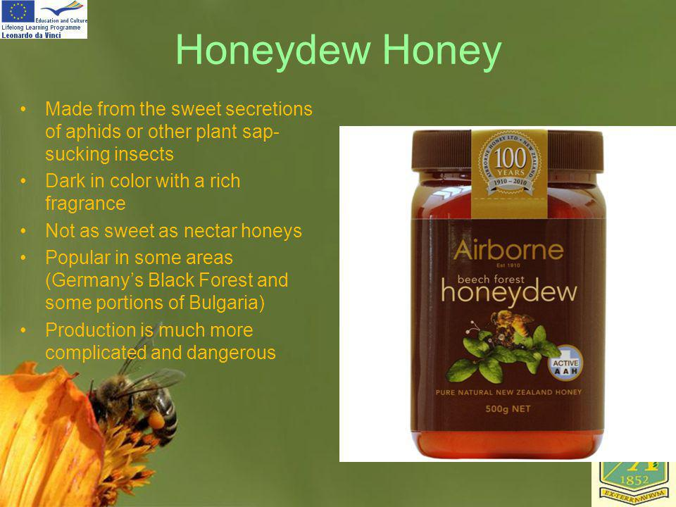Honeydew Honey Made from the sweet secretions of aphids or other plant sap-sucking insects. Dark in color with a rich fragrance.