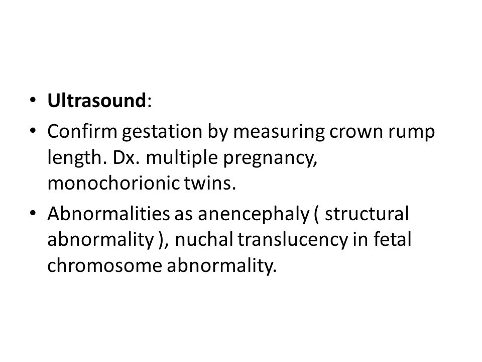 Ultrasound: Confirm gestation by measuring crown rump length. Dx. multiple pregnancy, monochorionic twins.