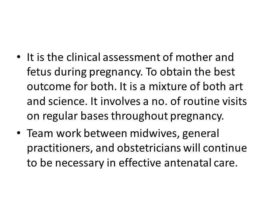 It is the clinical assessment of mother and fetus during pregnancy