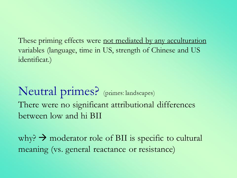 These priming effects were not mediated by any acculturation variables (language, time in US, strength of Chinese and US identificat.) Neutral primes.