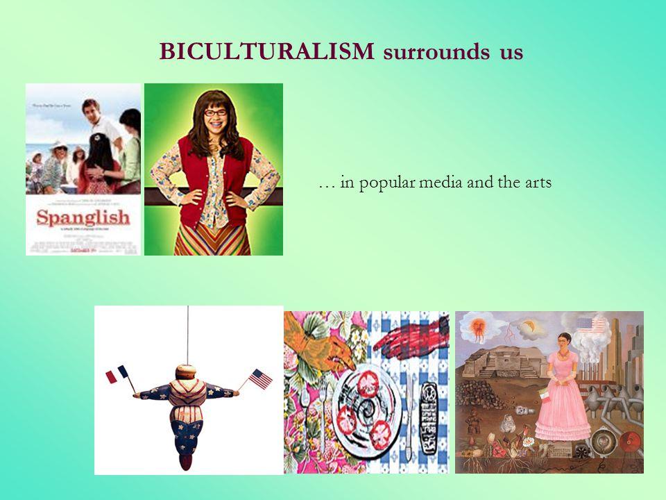 BICULTURALISM surrounds us