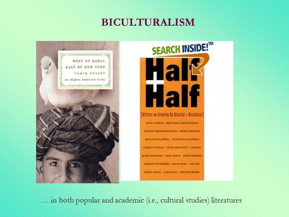 BICULTURALISM -popular literature like the book X (wonderful book) -cultural studies.