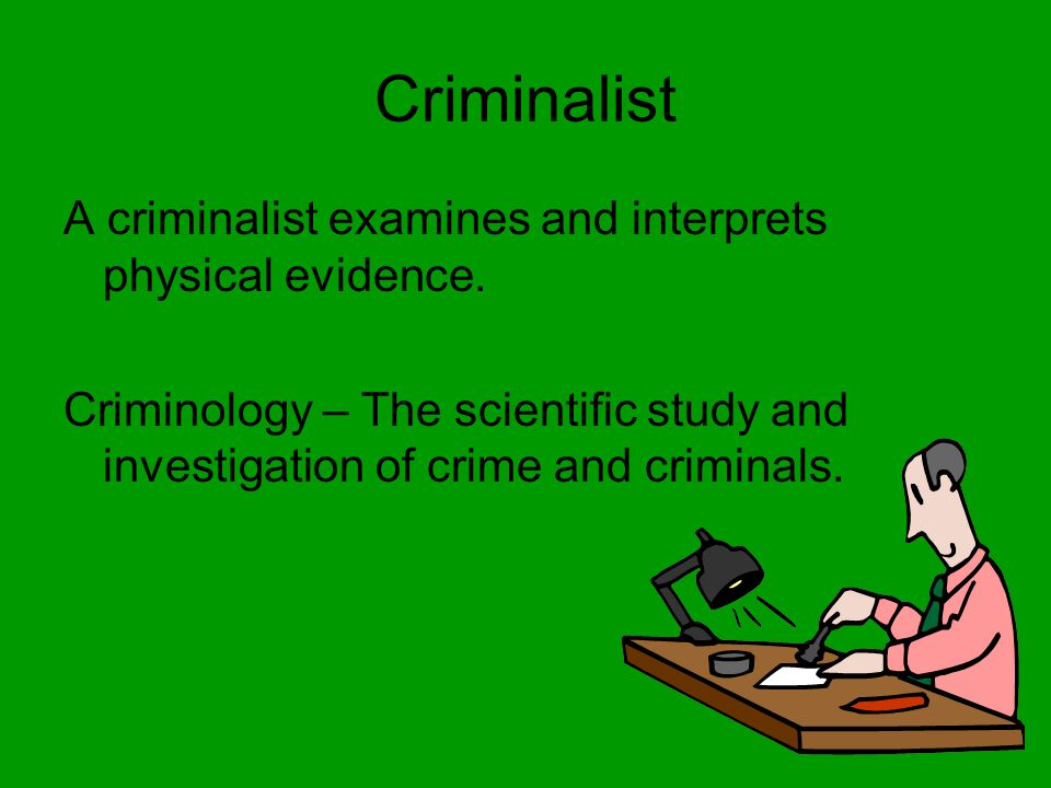 Criminalist A criminalist examines and interprets physical evidence.