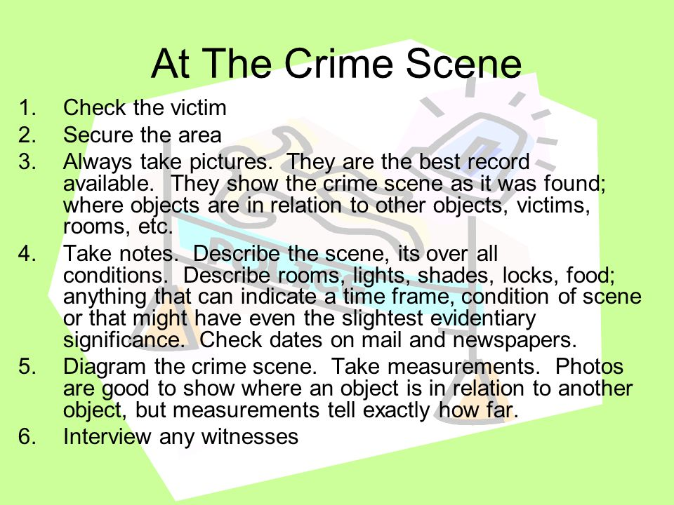 At The Crime Scene Check the victim Secure the area