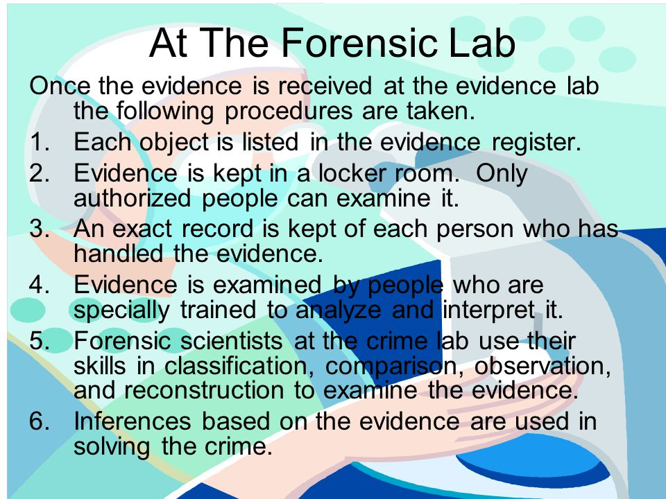 At The Forensic Lab Once the evidence is received at the evidence lab the following procedures are taken.