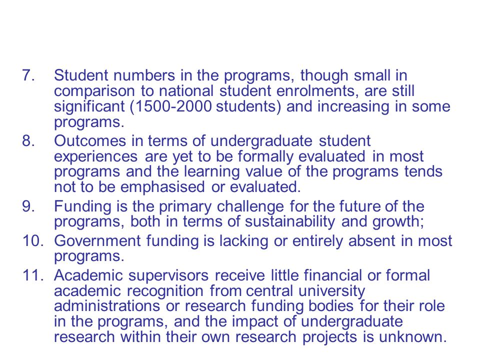 Student numbers in the programs, though small in comparison to national student enrolments, are still significant (1500-2000 students) and increasing in some programs.