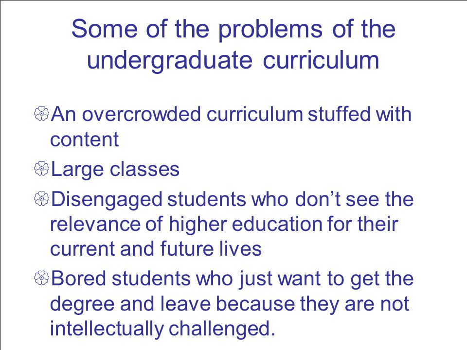 Some of the problems of the undergraduate curriculum