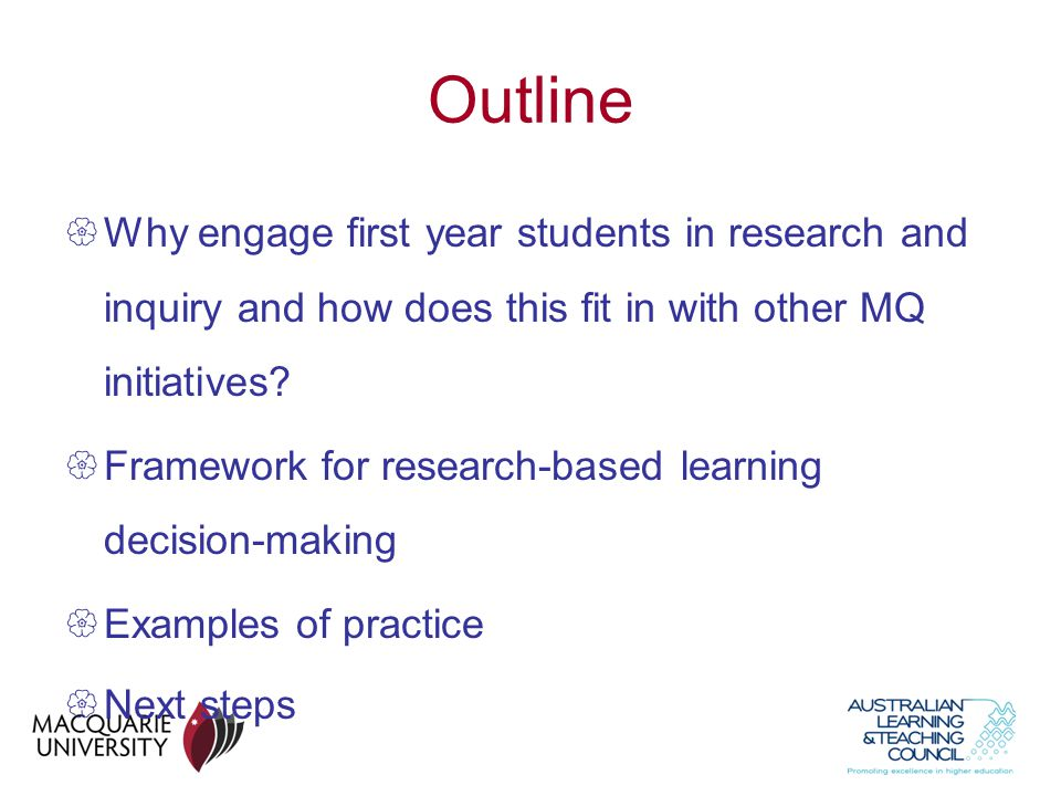 Outline Why engage first year students in research and inquiry and how does this fit in with other MQ initiatives