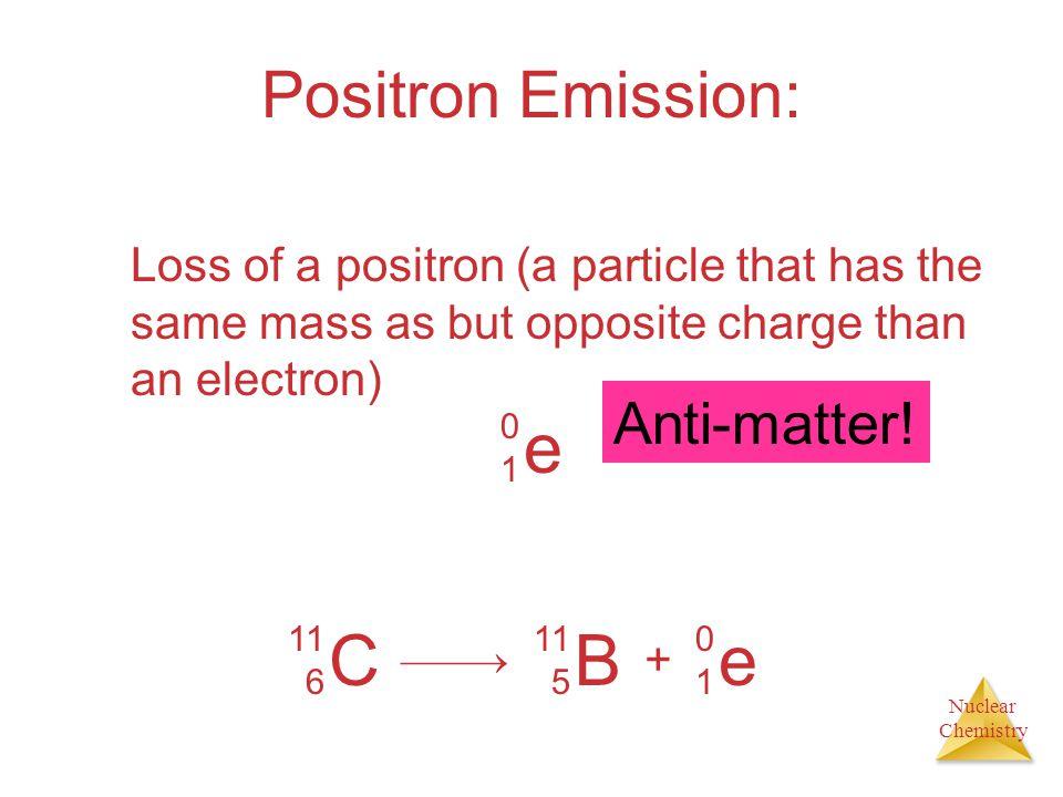 e C B e Positron Emission: Anti-matter!