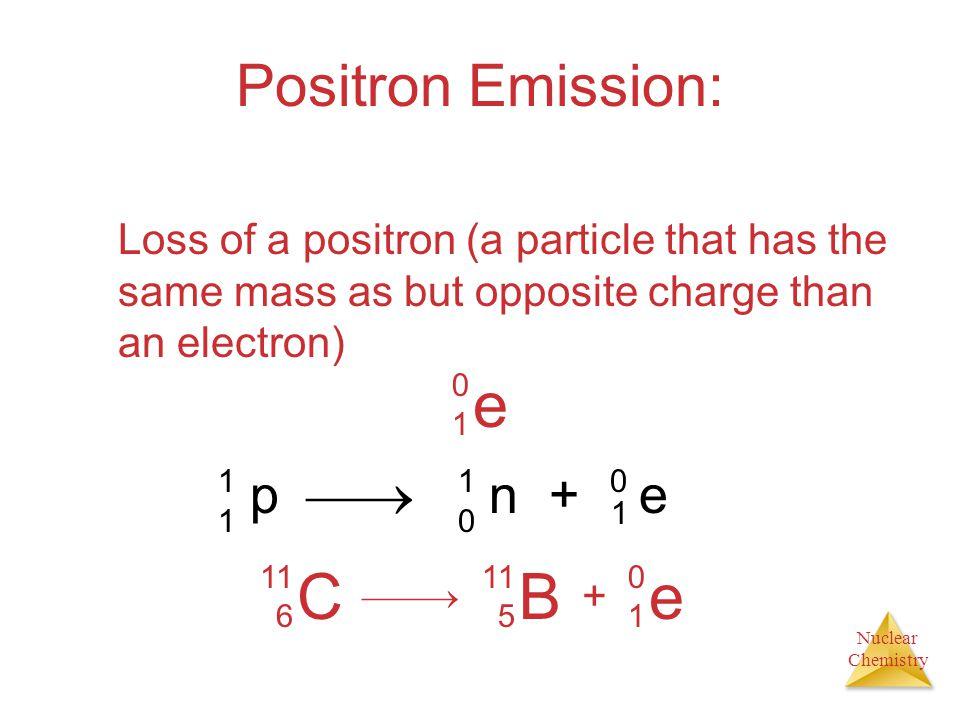 e C B e Positron Emission: p  n + e
