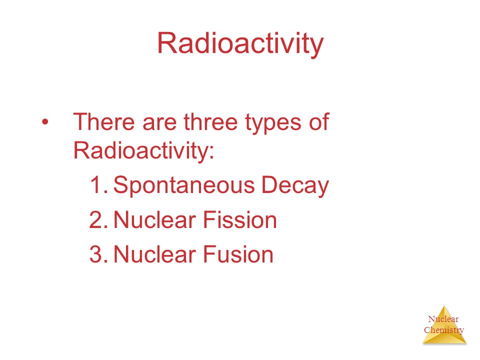 Radioactivity There are three types of Radioactivity: