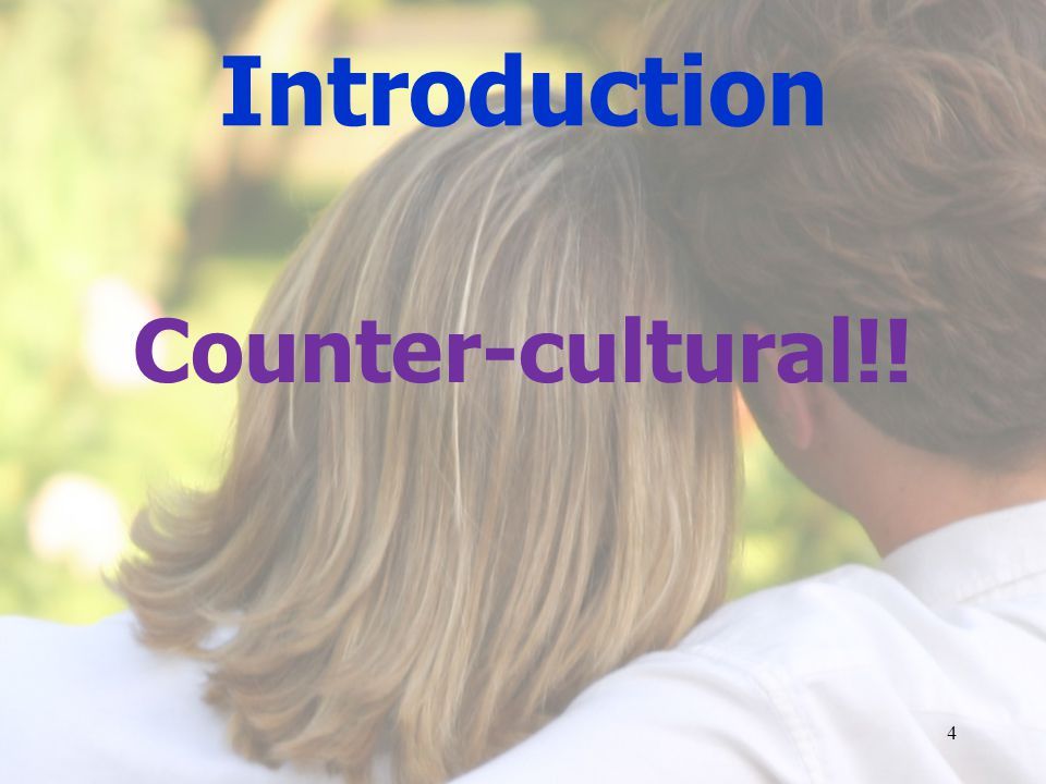 Introduction Counter-cultural!! 4