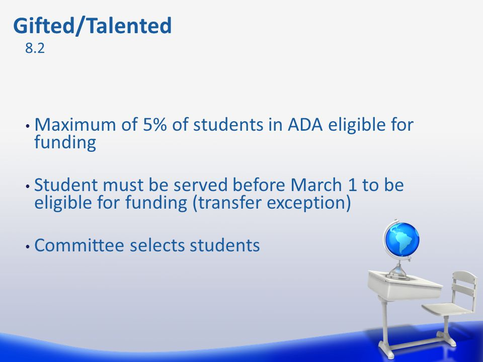 Gifted/Talented Maximum of 5% of students in ADA eligible for funding